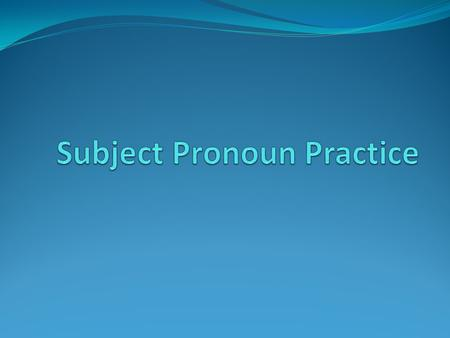 Subject Pronoun Practice
