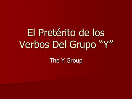 "El Pretérito de los Verbos Del Grupo ""Y"" The Y Group."