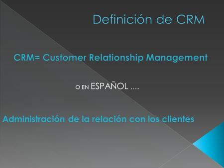 CRM= Customer Relationship Management