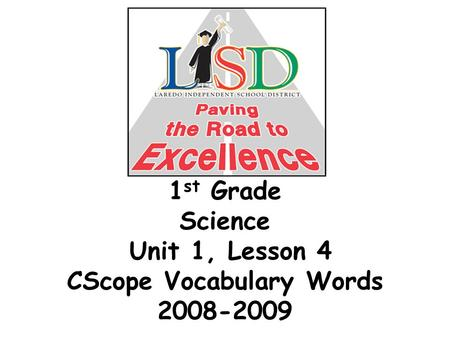 1 st Grade Science Unit 1, Lesson 4 CScope Vocabulary Words 2008-2009.