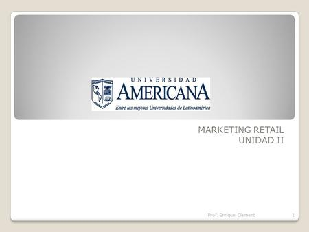 MARKETING RETAIL UNIDAD II Prof. Enrique Clement1.