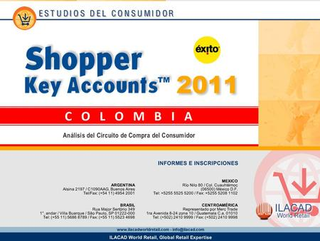 2 Key Account Éxito Hipermercados Los datos provistos en este informe provienen del estudio Shopper Key Accounts Colombia 2011 y corresponden a la base.