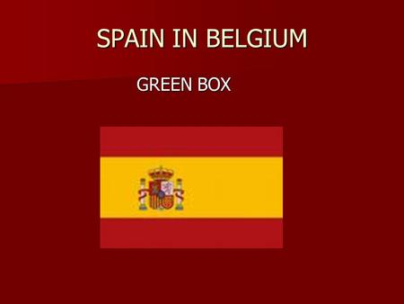 SPAIN IN BELGIUM GREEN BOX GREEN BOX. ACTIVITY ABOUT SPAIN.