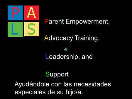 Parent Empowerment, Advocacy Training, Leadership, and Support Ayudándole con las necesidades especiales de su hijo/a.