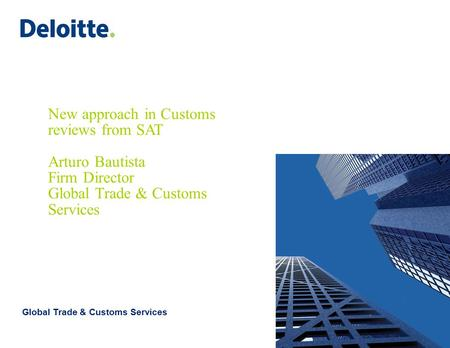 ©2011 Galaz, Yamazaki, Ruiz Urquiza, S.C. New approach in Customs reviews from SAT Arturo Bautista Firm Director Global Trade & Customs Services Global.