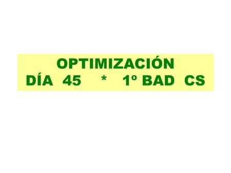 OPTIMIZACIÓN DÍA 45 * 1º BAD CS