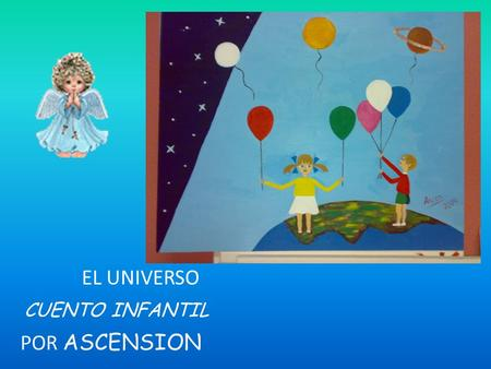 EL UNIVERSO CUENTO INFANTIL POR ASCENSION.