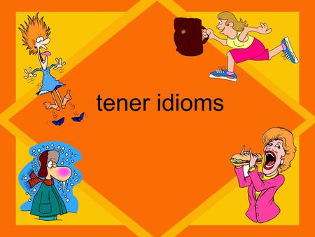 Tener idioms. Tener – to have Many expressions in Spanish use the verb tener. They are use to express things such as age and physical conditions or sensations.