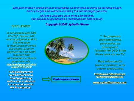 I will gladly provide credit and/or link to homepage to any author who so desires for any work used in my Powerpoints. Copyright © 2007 Sylvette Rivera.