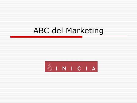 ABC del Marketing. 2 Marketing: Definiciones  Marketing es el arte de crear valor genuino para el cliente.  El objetivo del marketing es hacer innecesaria.