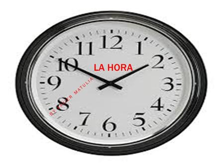 LA HORA BY XAVIER MATULIA. NÚMEROS WHY TIME IS IMPORTANT Time is important because it is needed to sleep, eat and to accomplish daily living. Because.