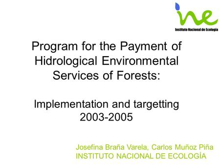 Program for the Payment of Hidrological Environmental Services of Forests: Implementation and targetting 2003-2005 Josefina Braña Varela, Carlos Muñoz.