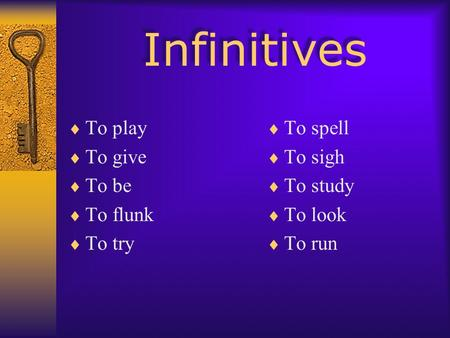 Infinitives  To play  To give  To be  To flunk  To try  To spell  To sigh  To study  To look  To run.