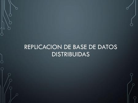 REPLICACION DE BASE DE DATOS DISTRIBUIDAS