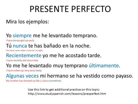 Use this link to get additional practice on this topic:  PRESENTE PERFECTO Mira los ejemplos: Yo siempre.