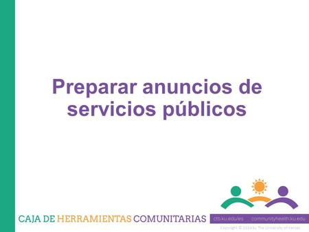 Copyright © 2014 by The University of Kansas Preparar anuncios de servicios públicos.