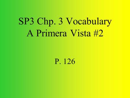 SP3 Chp. 3 Vocabulary A Primera Vista #2 P. 126 el corazón heart.