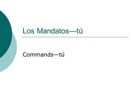 "Los Mandatos—tú Commands—tú. Tú command  You use a ""tú"" command if you are telling someone to do something  (i.e. giving a command to someone with whom."