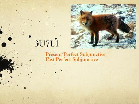 3U7L1 Present Perfect Subjunctive Past Perfect Subjunctive.