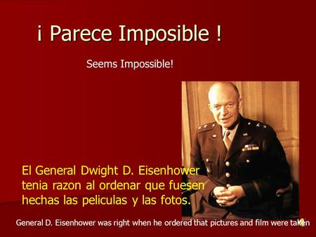 ¡ Parece Imposible ! El General Dwight D. Eisenhower tenia razon al ordenar que fuesen hechas las peliculas y las fotos. General D. Eisenhower was right.