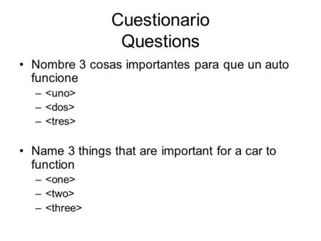 Cuestionario Questions Nombre 3 cosas importantes para que un auto funcione – Name 3 things that are important for a car to function –