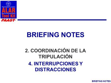 PAAST BRIEFING NOTES 2. COORDINACIÓN DE LA TRIPULACIÓN 4. INTERRUPCIONES Y DISTRACCIONES.