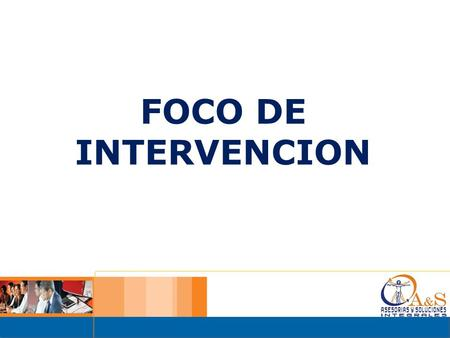 FOCO DE INTERVENCION.