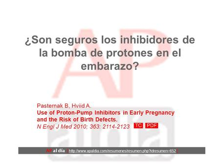¿Son seguros los inhibidores de la bomba de protones en el embarazo? Pasternak B, Hviid A. Use of Proton-Pump Inhibitors in Early Pregnancy and the Risk.