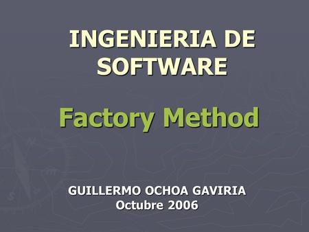 INGENIERIA DE SOFTWARE GUILLERMO OCHOA GAVIRIA Octubre 2006 Factory Method.