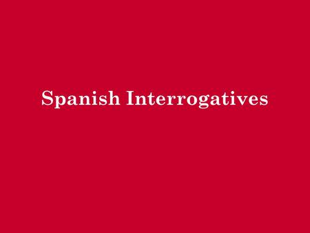 Spanish Interrogatives. Who? ¿Quién? Who? (multiple people) ¿Quiénes?