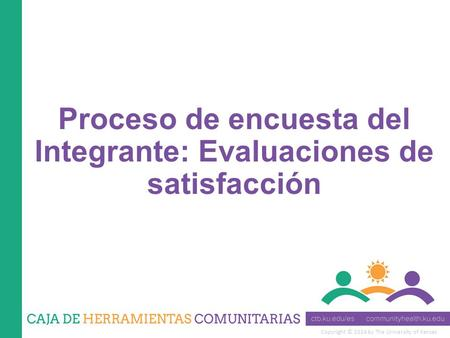 Copyright © 2014 by The University of Kansas Proceso de encuesta del Integrante: Evaluaciones de satisfacción.