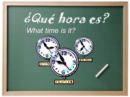 ¿Qué hora es? What time is it? ¿Cómo decimos la hora en español?  Son las ______.  Es la _______. Para decir la hora… How do we say the time in Spanish?