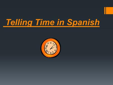 Telling Time in Spanish. ¿Qué hora es? = What time is it?