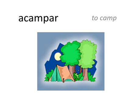 Acampar to camp. ¡Ay, tuviste suerte! You were lucky!