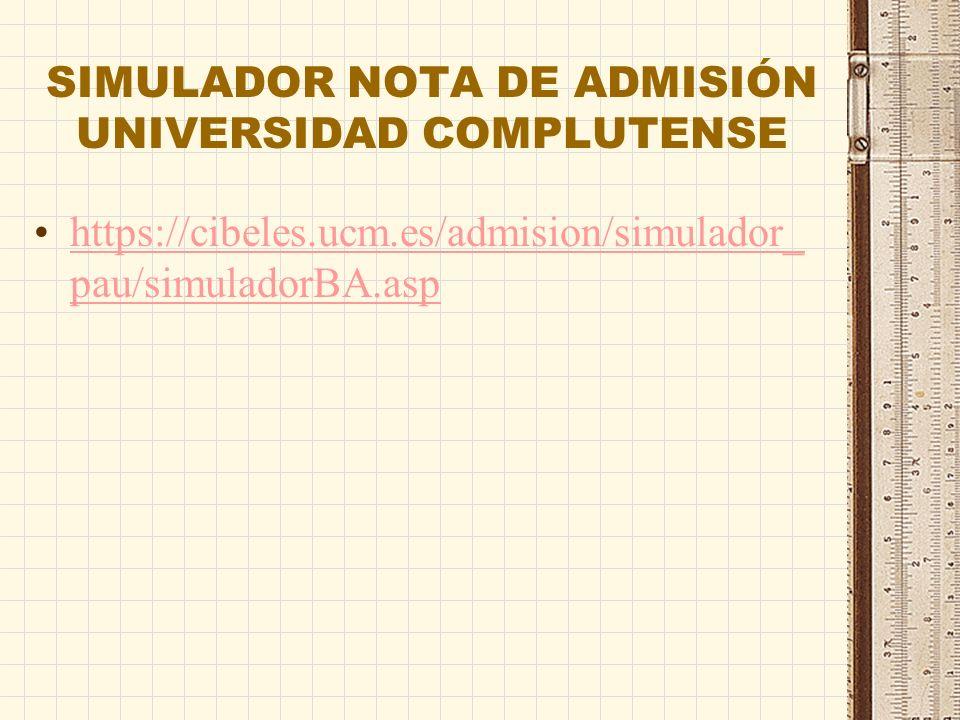 SIMULADOR NOTA DE ADMISIÓN UNIVERSIDAD COMPLUTENSE https://cibeles.ucm.es/admision/simulador_ pau/simuladorBA.asphttps://cibeles.ucm.es/admision/simulador_ pau/simuladorBA.asp
