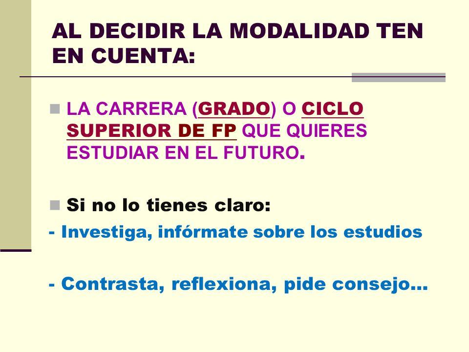 AL DECIDIR LA MODALIDAD TEN EN CUENTA: LA CARRERA ( GRADO ) O CICLO SUPERIOR DE FP QUE QUIERES ESTUDIAR EN EL FUTURO.
