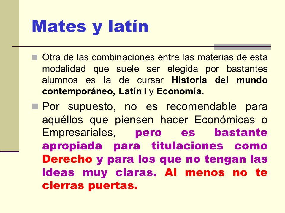 Mates y latín Otra de las combinaciones entre las materias de esta modalidad que suele ser elegida por bastantes alumnos es la de cursar Historia del mundo contemporáneo, Latín I y Economía.