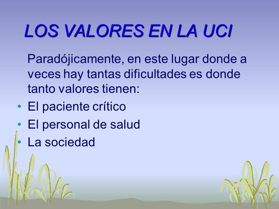 VALORES DEL PACIENTE CRITICO: Todo el mundo está de acuerdo en que el paciente crítico conserva todos sus derechos durante su estancia en UCI, es más debe ser especialmente protegido.