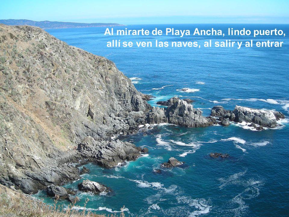 Al mirarte de Playa Ancha, lindo puerto, allí se ven las naves, al salir y al entrar
