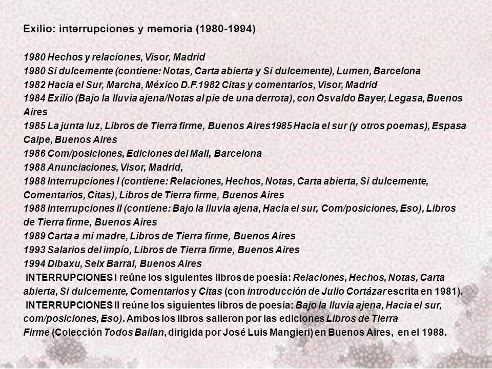 El oficio ardiente (1997-2011) 1997 Incompletamente, Seix Barral, Buenos Aires 2001 Valer la pena, Seix Barral, Buenos Aires 2004 País que fue será, Visor, Madrid 2007 Mundar, Seix Barral, Buenos Aires (re-editado en 2008 por Visor, Madrid) 2009 De atrásalante en su porfía, Visor, Madrid y Seix Barral, Buenos Aires 2011 El emperrado corazón amora, Tusquets, Barcelona y Seix Barral, Buenos Aires Sobre De atrásalante en su porfía.