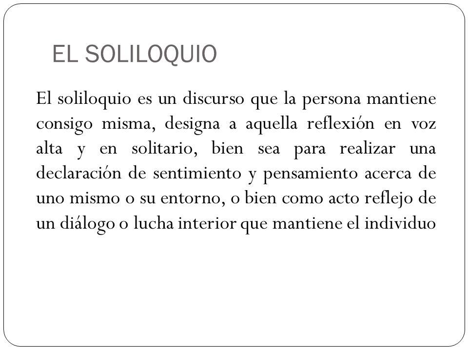 EL SOLILOQUIO Ejemplo: Don Juan: ¡Buen lance, viven los cielos.