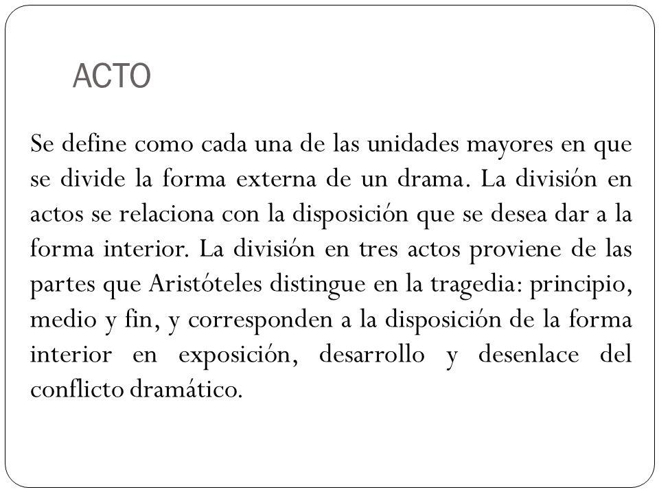 ACTO La otra división tradicional del drama es en cinco actos, basada en la distinción de cinco partes inherentes a la acción dramática: exposición, intensificación, culminación, declinación y desenlace.