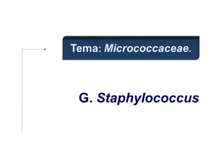 Tema: Micrococcaceae. G. Staphylococcus.