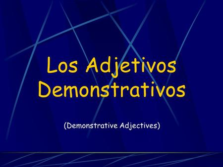 Los Adjetivos Demonstrativos (Demonstrative Adjectives)