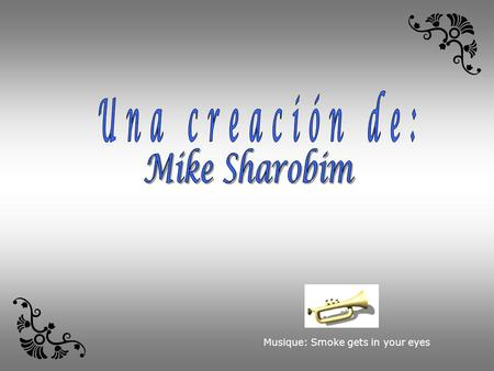 Musique: Smoke gets in your eyes por Mike Sharobim Pequeños ángeles.