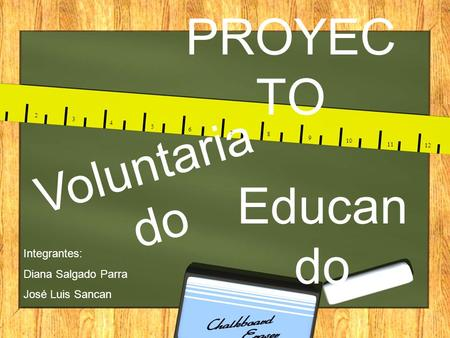 PROYEC TO Voluntaria do Educan do Integrantes: Diana Salgado Parra José Luis Sancan 2 3 4 5 6 7 8 9 10 11 12.