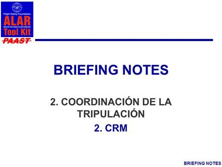 PAAST BRIEFING NOTES 2. COORDINACIÓN DE LA TRIPULACIÓN 2. CRM.