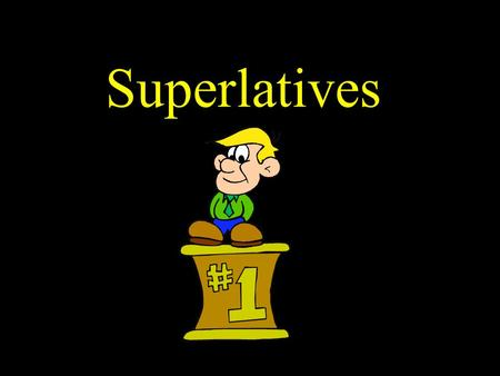 "Superlatives. To talk about something or someone having ""the most"" or ""the least"" characteristic or quality, use the following formulas: El La Los Las."