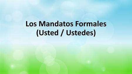 Los Mandatos Formales (Usted / Ustedes). Do you see a difference between the formation of the affirmative formal commands and the negative formal commands?