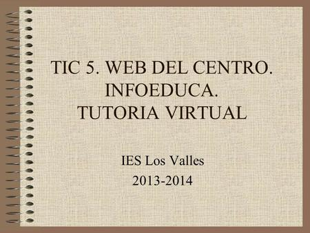 TIC 5. WEB DEL CENTRO. INFOEDUCA. TUTORIA VIRTUAL IES Los Valles 2013-2014.